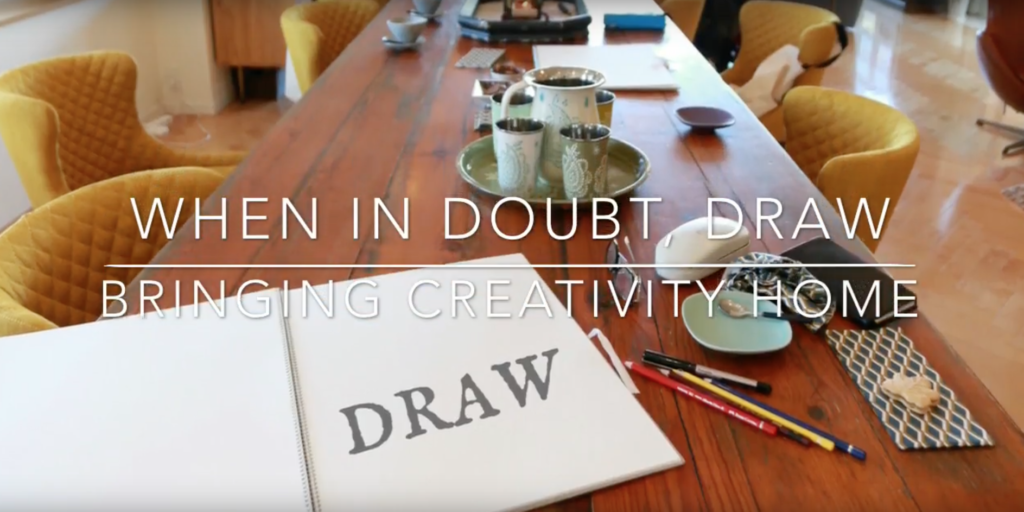 When In Doubt, Draw. Bringing Creativity Home.
